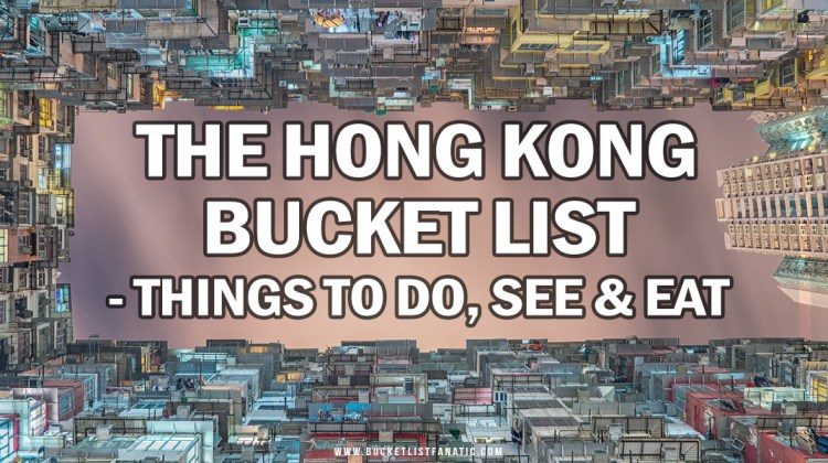 Hong Kong Bucket List - Things to Do, See & Eat