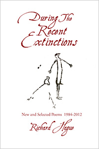 Richard Hague's latest book: During The Recent Extinctions: New and Selected Poems 1984-2012 (courtesy of Dos Madres Press).