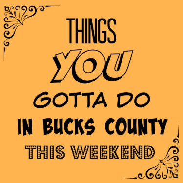Things You Gotta Do in Bucks County This Weekend logo