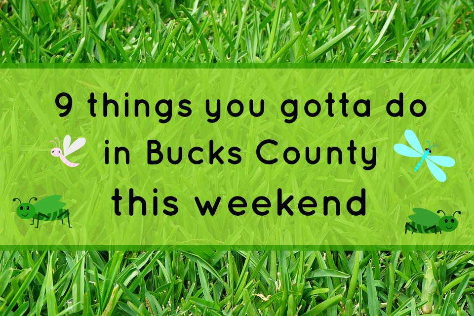 9 things you gotta do in Bucks this weekend (April 20-23)