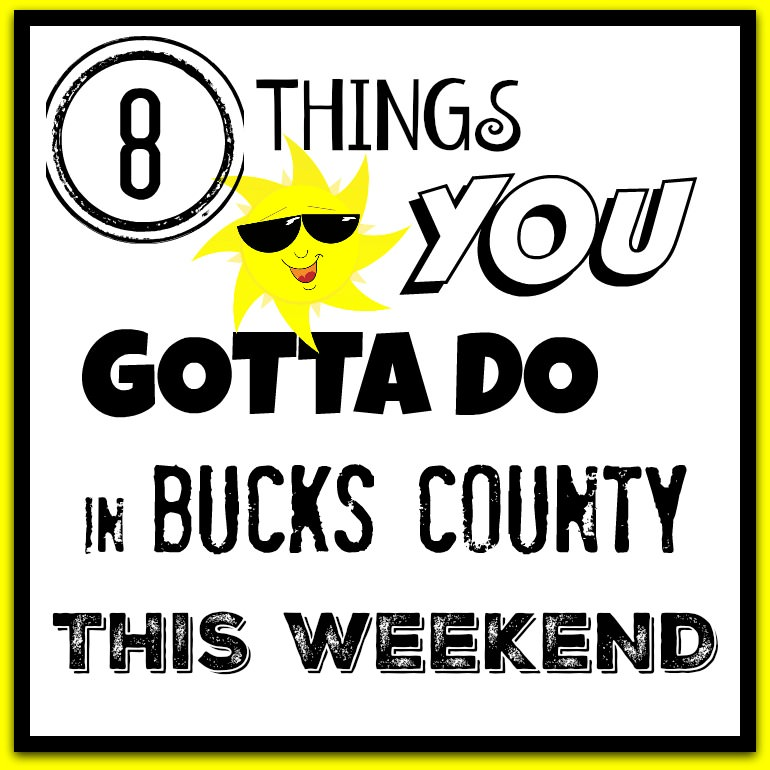 8 things you gotta do in Bucks this weekend (July 20-23)