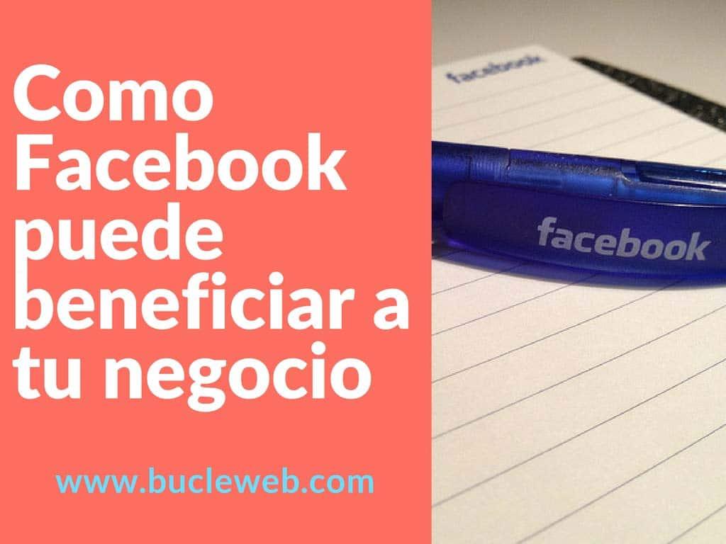 Cómo puede beneficiar a tu negocio hacer publicidad en Facebook