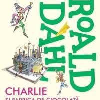 Charlie și fabrica de ciocolată- Roald Dahl