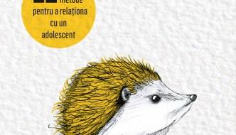 Cum să îmbrățișezi un arici – o carte pe care toți părinții de adolescenți ar trebui s-o citească