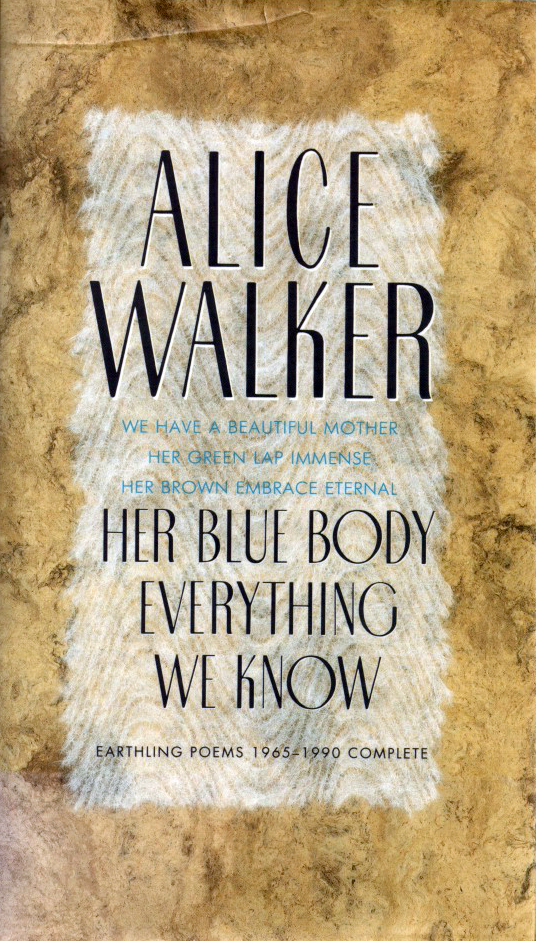 HER BLUE BODY EVERYTHING WE KNOW: Earthling Poems 1965-1990 Complete | Alice Walker