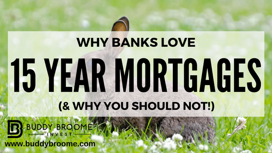 Why Banks Love 15 Year Mortgages (& Why You Should Not!)