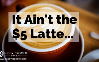 It Ain't the $5 Latte…