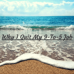Why I Quit My 9-To-5 Job