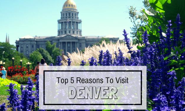 Top 5 Reasons To Visit Denver