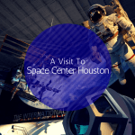A Visit To Space Center Houston
