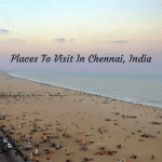 Places To Visit In Chennai, India