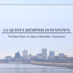 La Quinta Memphis Downtown: The Best Place To Stay In Memphis