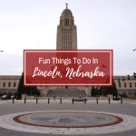 Fun Things To Do In Lincoln, Nebraska