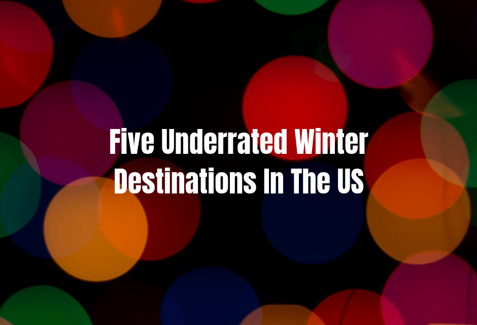 Five Underrated Winter Destinations In The US