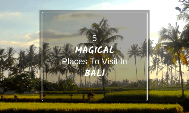 5 Magical Places To Visit In Bali