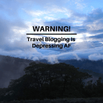Warning: Travel Blogging is Depressing AF