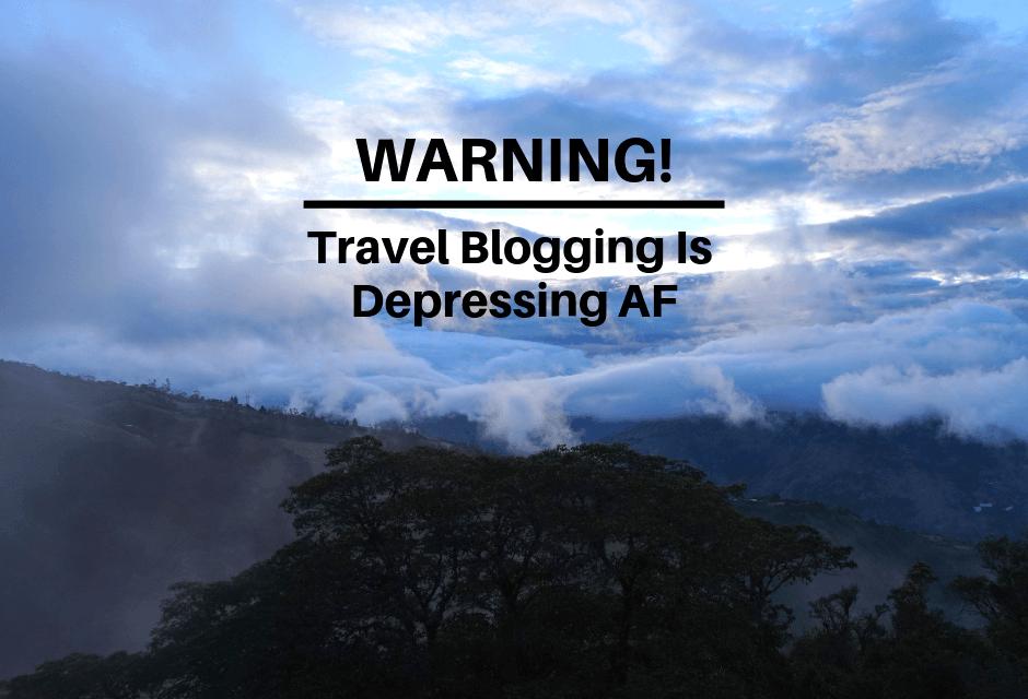 Warning: Travel Blogging is Depressing AF