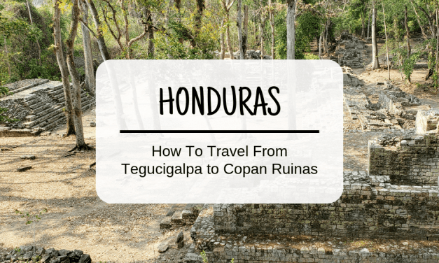 How To Travel From Tegucigalpa to Copan Ruinas