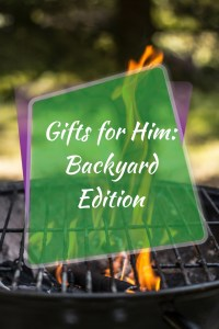Gifts for Him-Backyard Edition