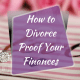 How to Divorce Proof Finances