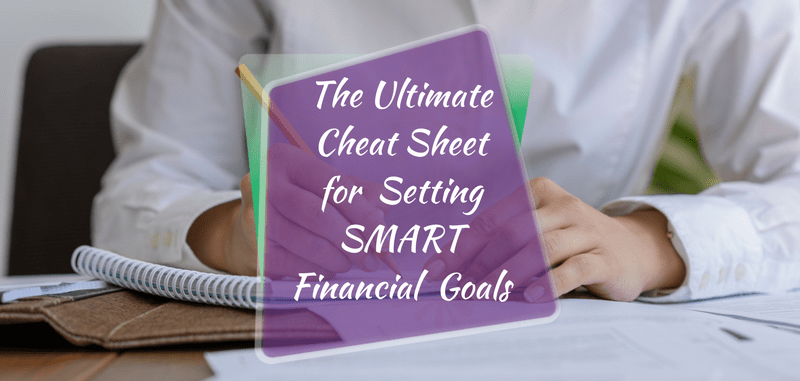 The Ultimate Cheat Sheet for Financial Goal Setting