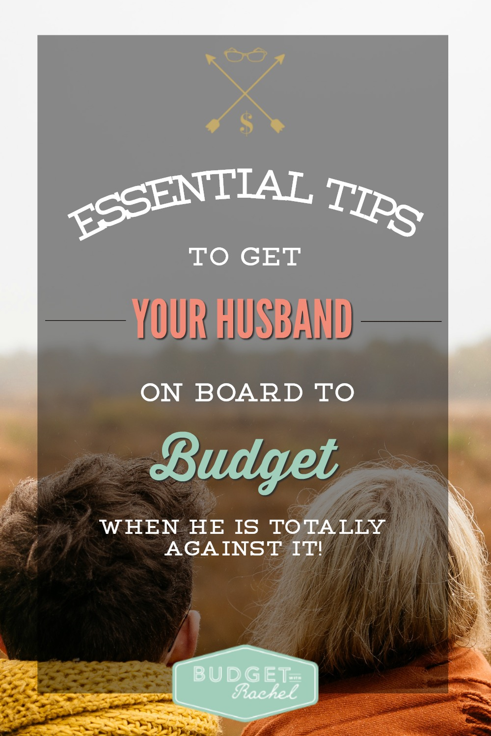 Essential Tips to Get Your Husband on Board to Budget. This totally worked! Such good advice! After going through the first few questions with my husband, I learned so much about him and now we are both on the same page about budgeting. I'm going to remember this advice in the future because I know we will have disagreements and this will help us get through them.