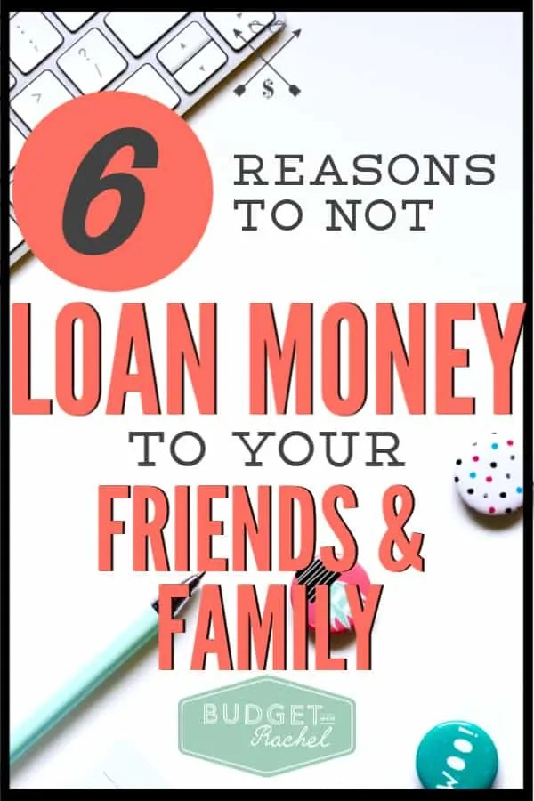 Have you ever been asked for a loan by a friend or family member? Did you know how to respond? Here are 6 reasons you should be telling them no! Loaning money to friends and family can be a really challenging thing to do. Find out why! #personalfinance #financetips #loan