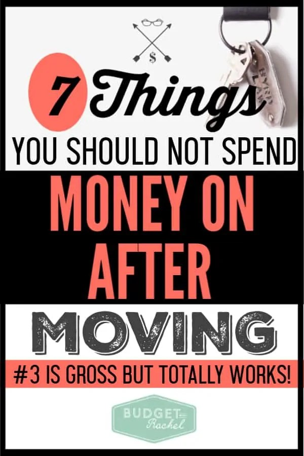 If you are moving, you can end up spending so much money! If you want to save money while you're moving, these are 7 things you should definitely not spend money on after moving. I have used these tips for two moves and have saved at least $2,000. #savemoney #moneysavingtips #budget