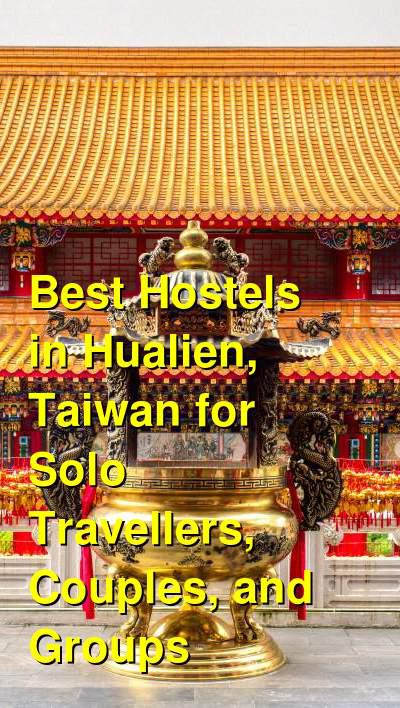 Best Hostels In Hualien Taiwan For Solo Travellers Couples
