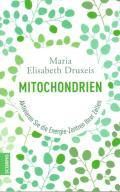 Maria Elisabeth Druxeis – Mitochondrien