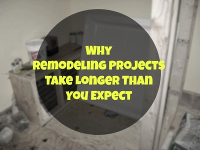 Why Remodeling Projects Take Longer than Expected