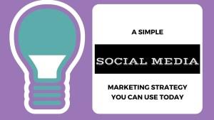 A SIMPLE Social Media Marketing Strategy