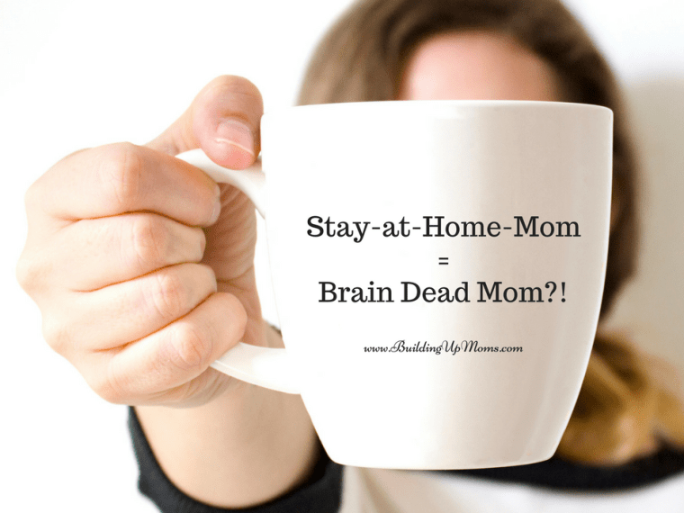 Does being a stay at home mother make you a brain dead mom?
