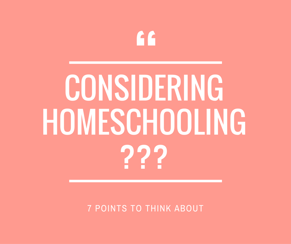 Are you considering homeschooling? Bear these 7 points in mind before you decide either way.