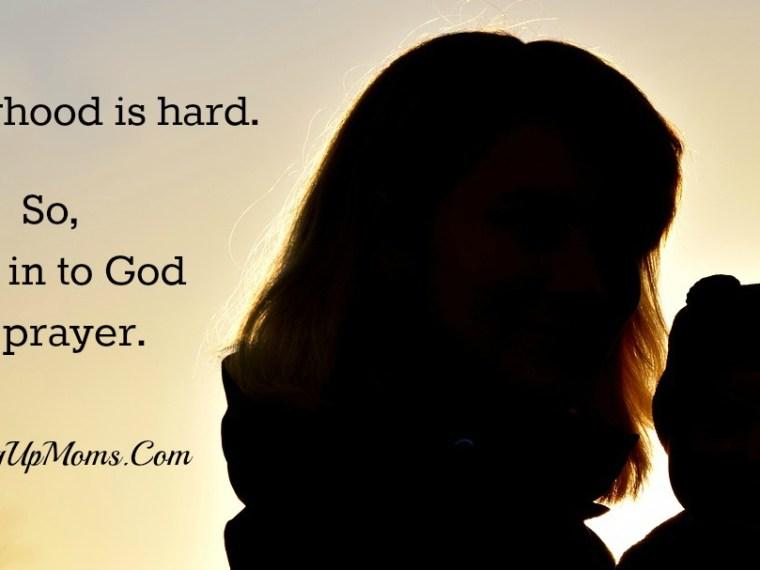 Motherhood is hard so lean in to God in prayer