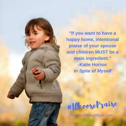 Choosing praise in your house will create a happy home