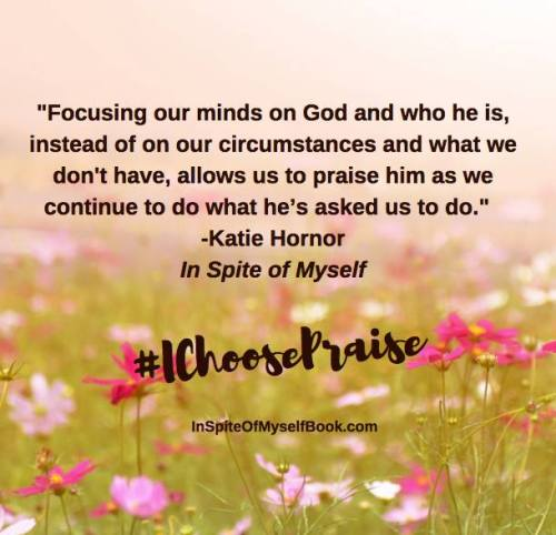 Katie Hornor's In Spite Of Myself bible study encourages us to focus on God, not our circumstances.