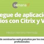 Semana IT – Despliegue de aplicaciones y escritorios con Citrix y VMware