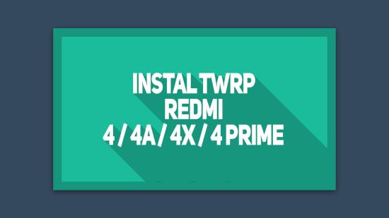 Cara Mudah Instal TWRP cofface Redmi 4, 4a ,4x, 4 prime, 4 pro