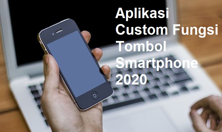 Aplikasi Custom Fungsi Tombol Smartphone 2020