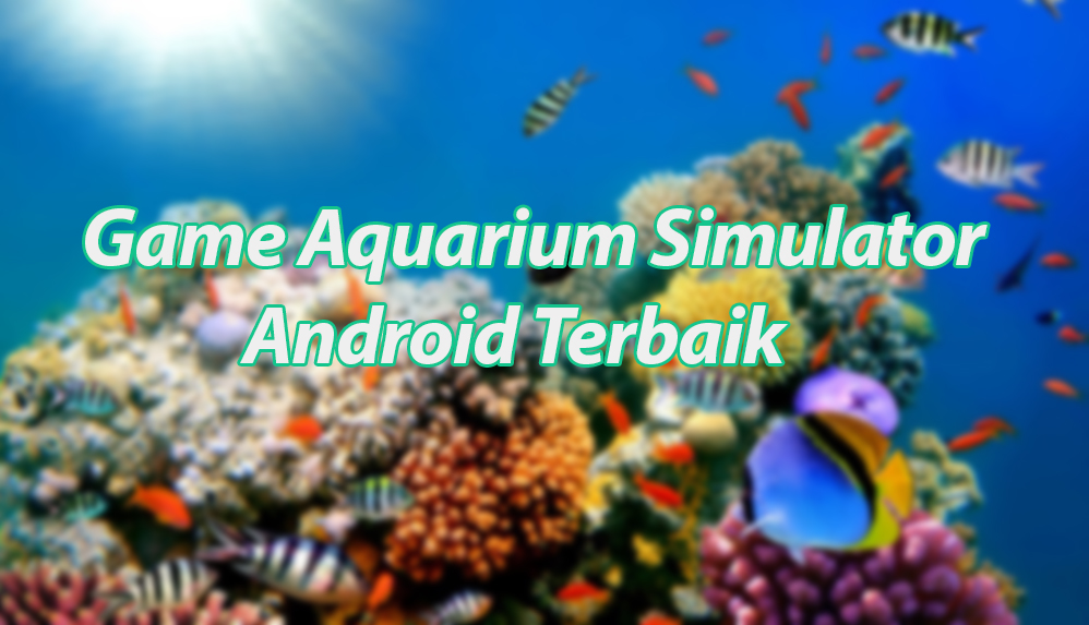 Game Aquarium Simulator Android Terbaik