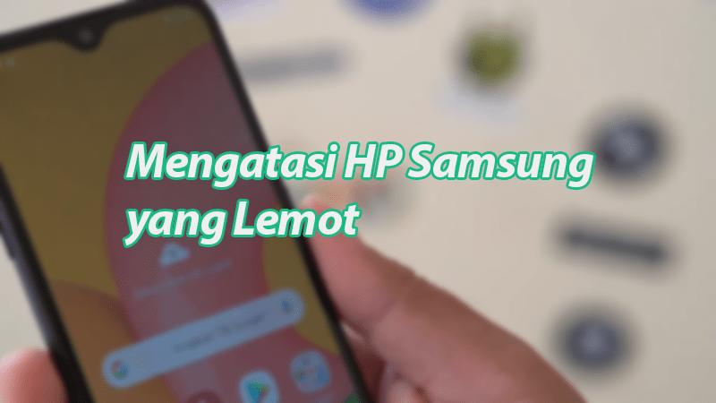Mengatasi HP Samsung yang Lemot