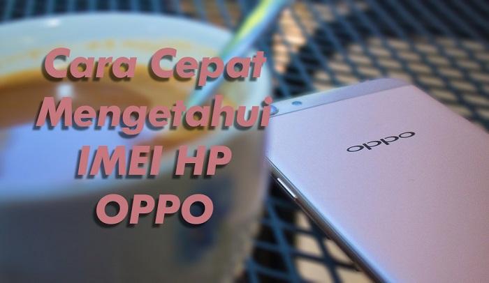 Cara Cepat Mengetahui IMEI HP OPPO