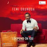 Femi Okunuga – I Depend On You + Lyrics
