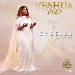 "Award winning Songwriter Isabella drops new single – ""Yeshua"""