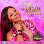 [African Gospel music] Isabella – 'Rain On Me'