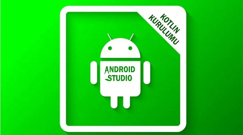 Android Studio ve Kotlin Kurulumu