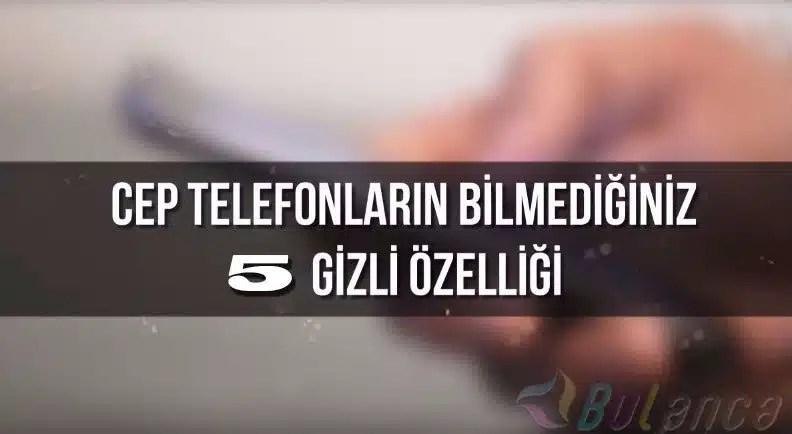 CEP TELEFONLARININ 5 GİZLİ ÖZELLİĞİ