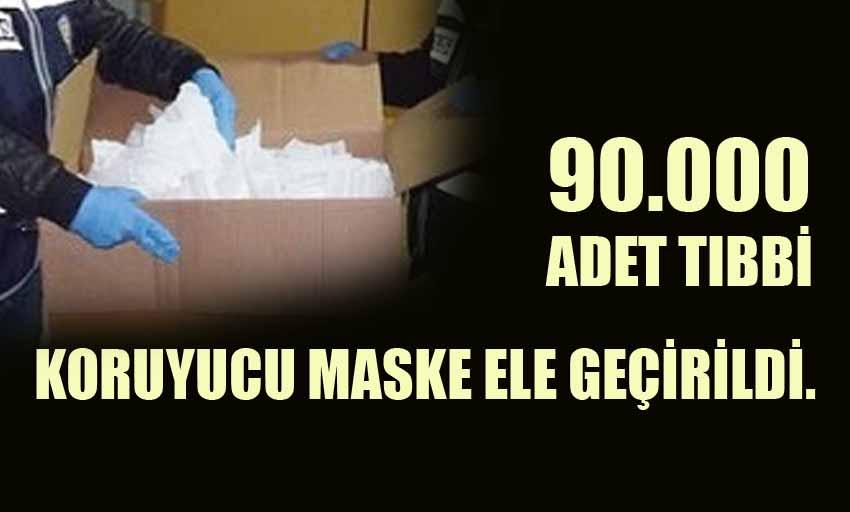 90 bin maske ele geçirildi