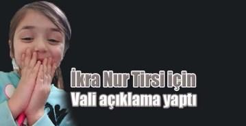 İkranur Tirsi için Vali açıklama yaptı